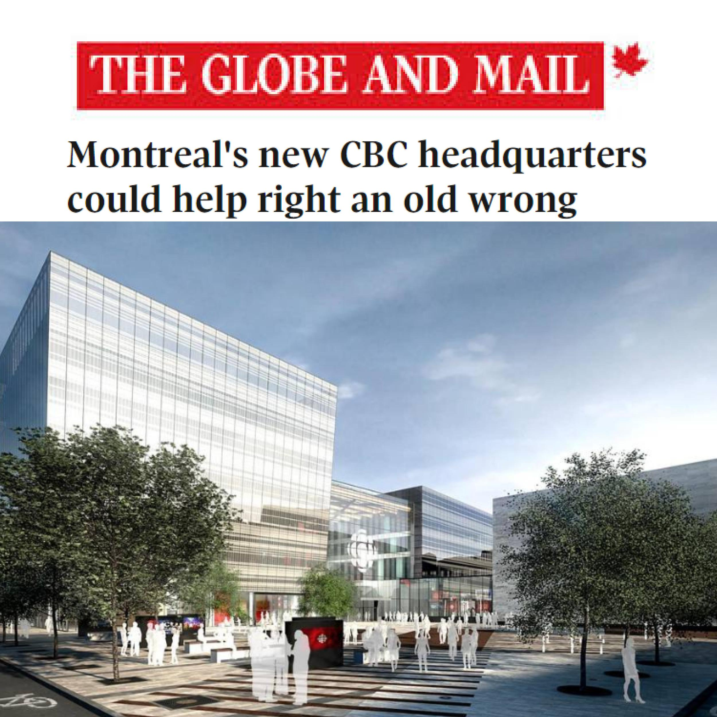"rendering of Maison Radio-Canada with the Globe and Mail logo and headline ""Montreal's new CBC headquarters could help right an old wrong"""